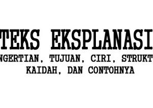 Teks Eksplanasi: Pengertian, Ciri, Struktur, dan Contoh